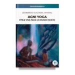 Agni Yoga. Ética Viva para un mundo nuevo